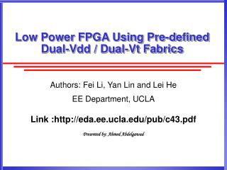 Low Power FPGA Using Pre-defined Dual-Vdd / Dual-Vt Fabrics