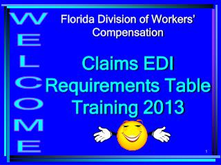 Florida Division of Workers'  Compensation Claims EDI Requirements Table             Training 2013