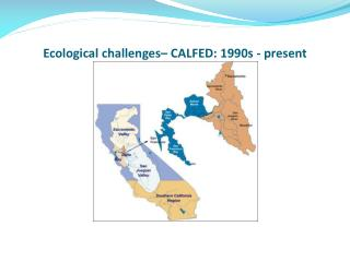 Ecological challenges– CALFED: 1990s - present