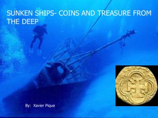 SUNKEN SHIPS- COINS AND TREASURE FROM THE DEEP