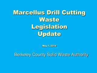 Marcellus Drill Cutting Waste  Legislation  Update May 7, 2014