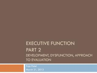 Executive Function  Part 2 Development, Dysfunction, Approach to Evaluation