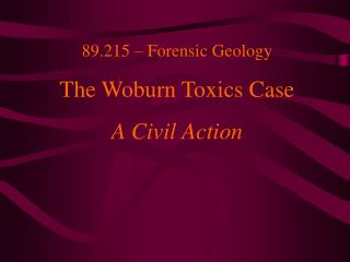 89.215 – Forensic Geology The Woburn Toxics Case A Civil Action