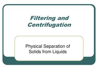 Filtering and Centrifugation