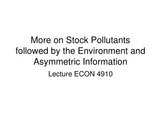 More on Stock Pollutants followed by the Environment and Asymmetric Information