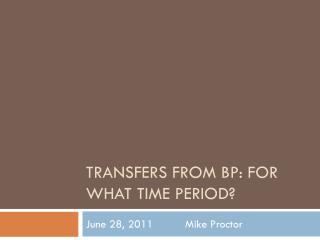 Transfers from BP: For what time period?