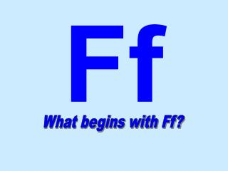 What begins with Ff?