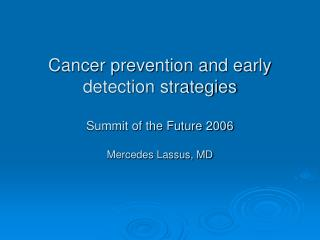 Cancer prevention and early detection strategies Summit of the Future 2006 Mercedes Lassus, MD