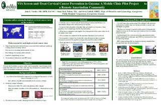 VIA Screen-and-Treat Cervical Cancer Prevention in Guyana: A Mobile Clinic Pilot Project       to a Remote Amerindian Co