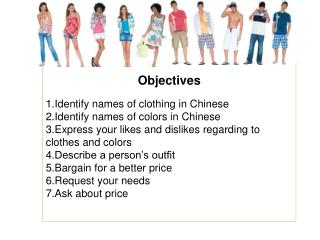 Objectives Identify names of clothing in Chinese Identify names of colors in Chinese