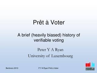 Pr êt à Voter A brief (heavily biased) history of verifiable voting