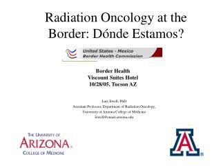 Radiation Oncology at the Border: D ó nd e Estamos?