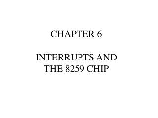 CHAPTER 6 INTERRUPTS AND  THE 8259 CHIP