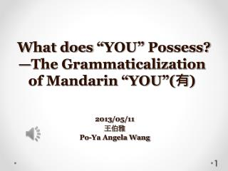"What does ""YOU"" Possess? —The Grammaticalization of Mandarin ""YOU""( 有 )"