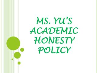 MS. YU'S ACADEMIC HONESTY POLICY
