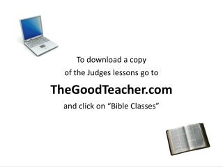 "To download a copy of the Judges lessons go to TheGoodTeacher and click on ""Bible Classes"""