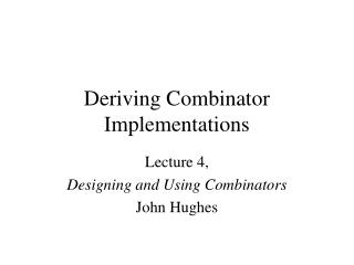 Deriving Combinator Implementations