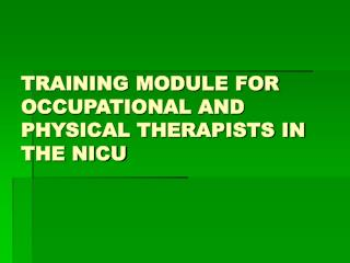 TRAINING MODULE FOR OCCUPATIONAL AND PHYSICAL THERAPISTS IN THE NICU