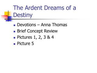 The Ardent Dreams of a Destiny