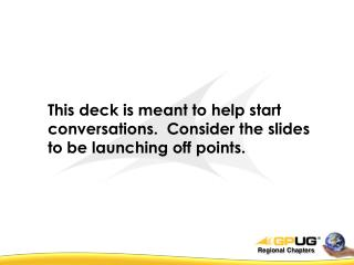This deck is meant to help start conversations.  Consider the slides to be launching off points.