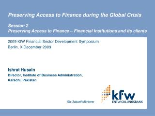 2009 KfW Financial Sector Development Symposium Berlin, X December 2009 Ishrat Husain