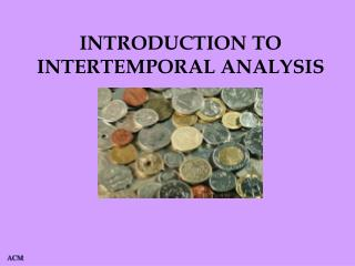 INTRODUCTION TO INTERTEMPORAL ANALYSIS