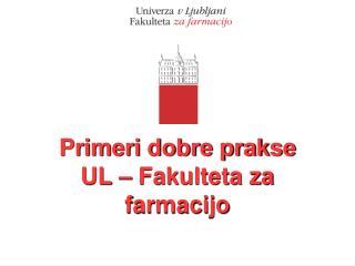 Primeri dobre prakse  UL – Fakulteta za farmacijo
