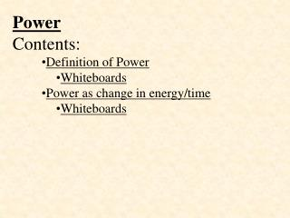 Power Contents: Definition of Power Whiteboards Power as change in energy/time Whiteboards