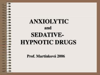 ANXIOLYTIC                             and  SEDATIVE-         HYPNOTIC DRUGS
