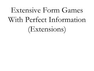 Extensive Form Games With Perfect Information (Extensions)