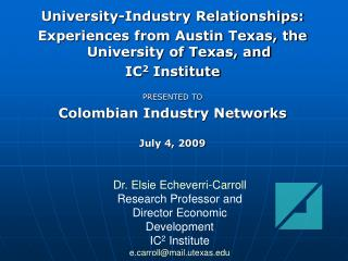 University-Industry Relationships: Experiences from Austin Texas, the University of Texas, and  IC 2  Institute PRESENTE