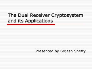 The Dual Receiver Cryptosystem and its Applications