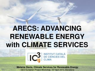 ARECS: ADVANCING  RENEWABLE ENERGY  with CLIMATE SERVICES