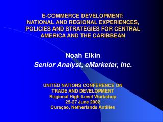 E-COMMERCE DEVELOPMENT: NATIONAL AND REGIONAL EXPERIENCES, POLICIES AND STRATEGIES FOR CENTRAL AMERICA AND THE CARIBBEAN