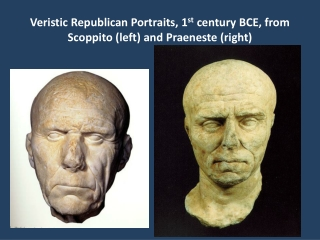 Veristic Republican Portraits, 1 st century BCE, from Scoppito (left) and Praeneste (right)
