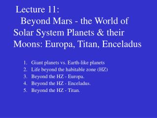 Giant planets vs. Earth-like planets Life beyond the habitable zone (HZ) Beyond the HZ - Europa.