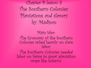 Chapter 4 lesson 3 The Southern Colonies: Plantations and slavery  by: Madison