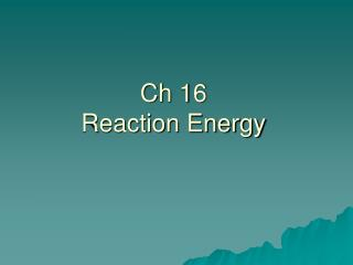 Ch 16 Reaction Energy