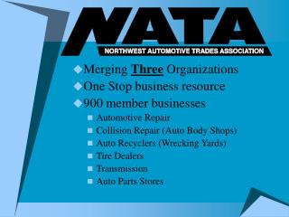 Merging  Three  Organizations One Stop business resource 900 member businesses Automotive Repair  Collision Repair (Auto