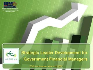 Strategic Leader Development for   Government Financial Managers