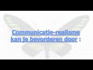 Communicatie-realisme kan je bevorderen door  :