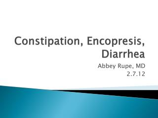 Constipation, Encopresis, Diarrhea