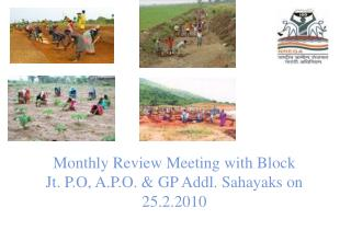 Monthly Review Meeting with Block                Jt. P.O, A.P.O. & GP Addl. Sahayaks on 25.2.2010