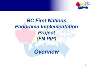 BC First Nations  Panorama Implementation Project  (FN PIP) Overview