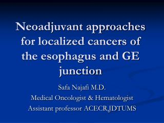 Neoadjuvant approaches for localized cancers of the esophagus and GE junction