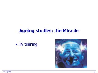 Ageing studies: the Miracle