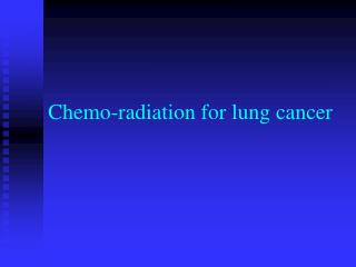 Chemo-radiation for lung cancer