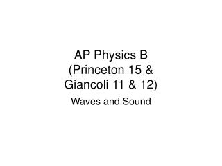 AP Physics B (Princeton 15 & Giancoli 11 & 12)