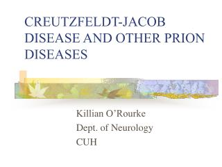 CREUTZFELDT-JACOB DISEASE AND OTHER PRION DISEASES