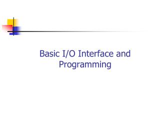 Basic I/O Interface and Programming